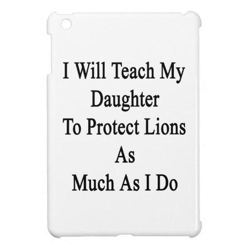 Enseñaré a mi hija a proteger leones tanto iPad mini carcasa