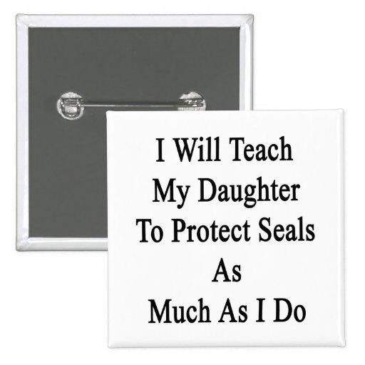 Enseñaré a mi hija a proteger los sellos tanto pins