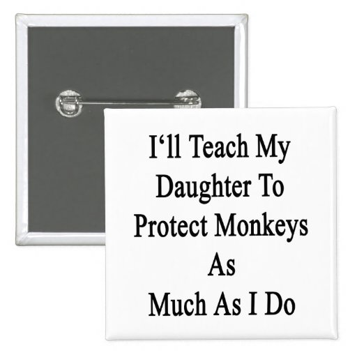 Enseñaré a mi hija a proteger monos tanto pin cuadrada 5 cm