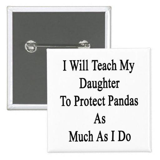 Enseñaré a mi hija a proteger pandas tanto pin cuadrada 5 cm