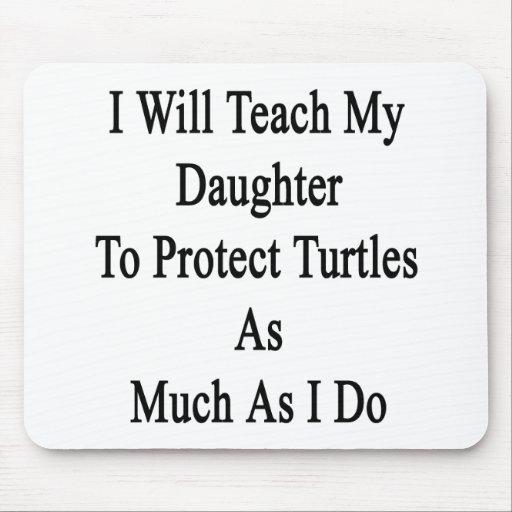 Enseñaré a mi hija a proteger tortugas como Muc Tapetes De Ratones