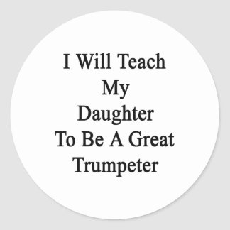 Enseñaré a mi hija a ser un gran trompetista pegatinas redondas