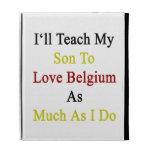 Enseñaré a mi hijo a amar Bélgica tanto como lo ha