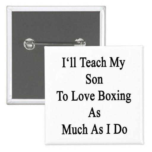 Enseñaré a mi hijo a amar el encajonar tanto como  pins