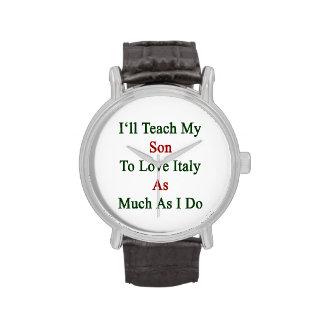 Enseñaré a mi hijo a amar Italia tanto como lo hag Relojes