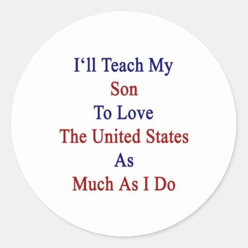 Enseñaré a mi hijo a amar los Estados Unidos como Etiqueta Redonda