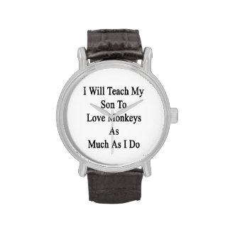 Enseñaré a mi hijo a amar monos tanto como I D Relojes