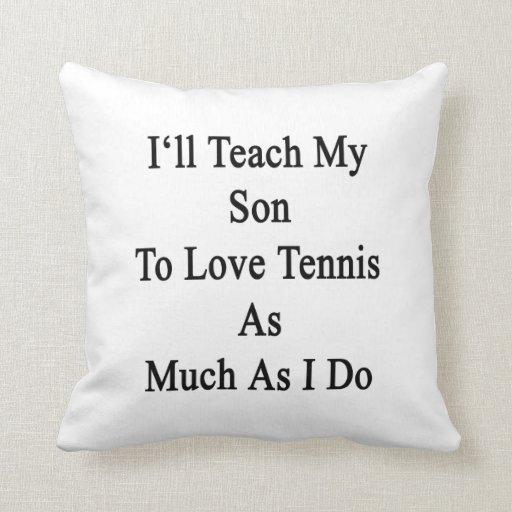 Enseñaré a mi hijo a amar tenis tanto como lo hago almohada