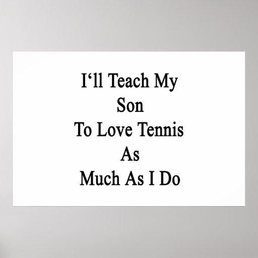 Enseñaré a mi hijo a amar tenis tanto como lo hago póster