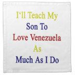 Enseñaré a mi hijo a amar Venezuela tanto como I D Servilletas De Papel
