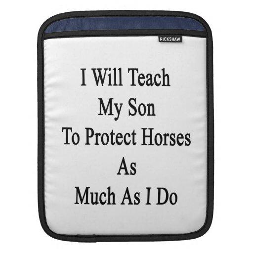 Enseñaré a mi hijo a proteger caballos tanto como  fundas para iPads