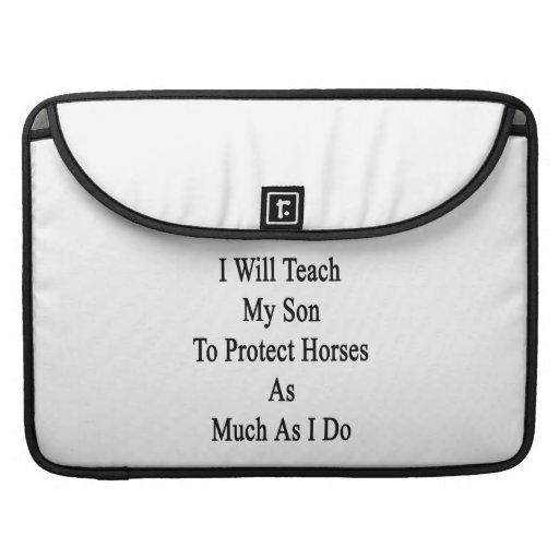 Enseñaré a mi hijo a proteger caballos tanto como  funda para macbooks