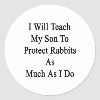 Enseñaré a mi hijo a proteger conejos tanto como pegatina redonda