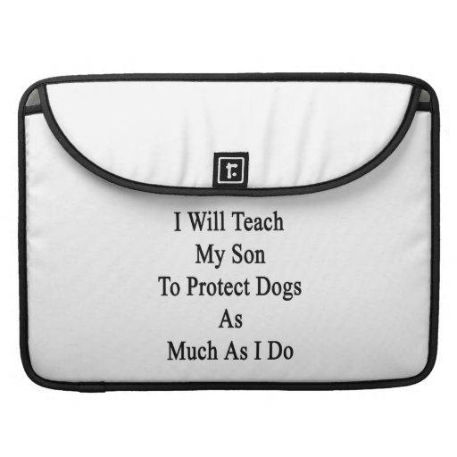 Enseñaré a mi hijo a proteger perros tanto como I  Funda Macbook Pro