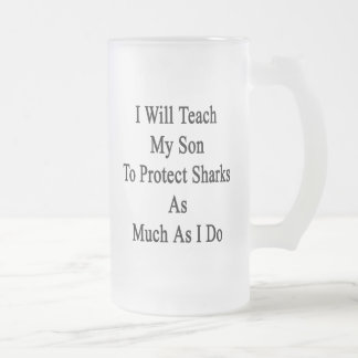 Enseñaré a mi hijo a proteger tiburones tanto como taza cristal mate