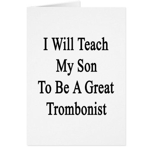 Enseñaré a mi hijo a ser gran trombón tarjeta de felicitación