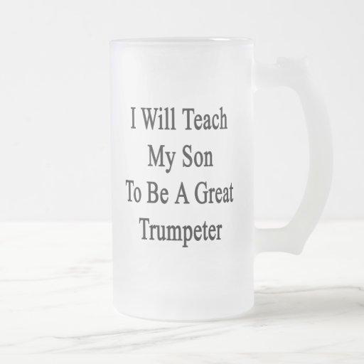 Enseñaré a mi hijo a ser un gran trompetista taza