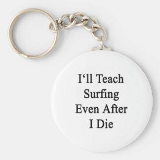 Enseñaré a practicar surf incluso después mí muero llaveros personalizados
