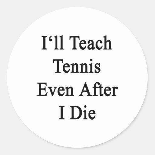 Enseñaré a tenis incluso después mí muero etiquetas redondas