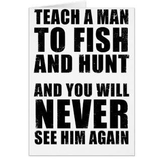 Enseñe a un hombre a cazar y a pescar tarjeta de felicitación