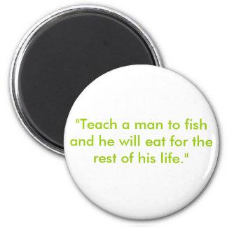 """""""Enseñe a un hombre a pescar y él comerá para el r Imán Redondo 5 Cm"""
