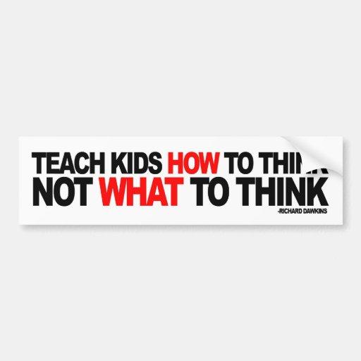 Enseñe los niños a cómo pensar, no qué a pensar pegatina de parachoque