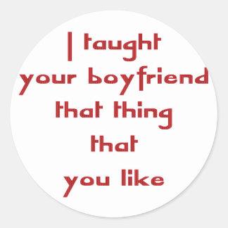 Enseñé su novio a esa cosa que usted tiene gusto pegatina redonda