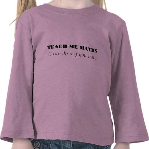 Enséñeme a la matemáticas camisetas