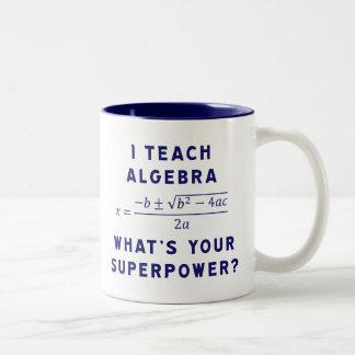 Enseño a álgebra/cuál es su superpotencia taza de dos tonos