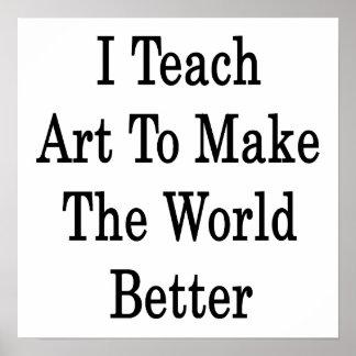 Enseño a arte para hacer el mundo mejor impresiones