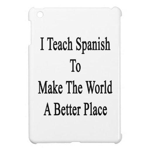 Enseño a español a hacer el mundo un mejor lugar