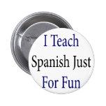 Enseño a español apenas para la diversión pin