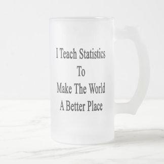 Enseño a estadísticas para hacer el mundo un mejor jarra de cerveza esmerilada