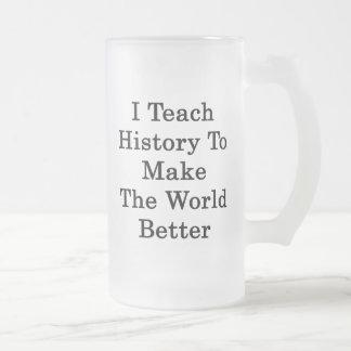 Enseño a historia para hacer el mundo mejor taza cristal mate