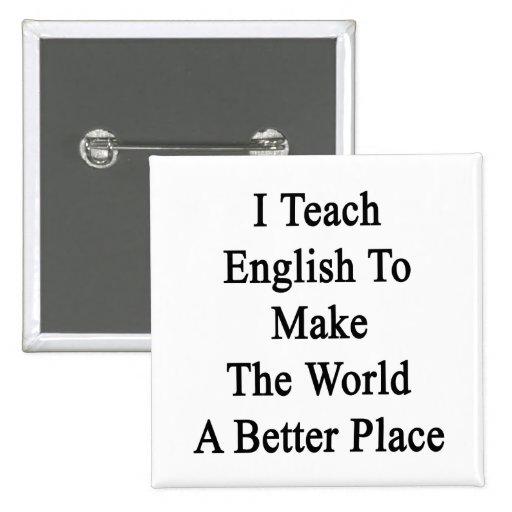 Enseño a inglés para hacer el mundo un mejor lugar pin