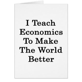Enseño a la economía para hacer el mundo mejor tarjeta pequeña