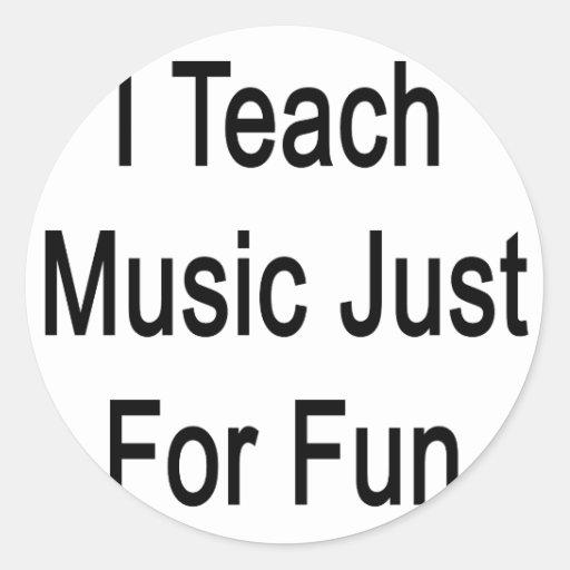 Enseño a música apenas para la diversión etiqueta redonda