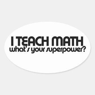 Enseño matemáticas a cuál es su superpotencia calcomanía ovalada
