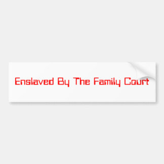 Enslaved by theFamily Court Bumper Sticker