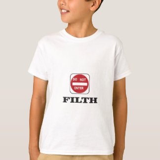 enter not filth T-Shirt