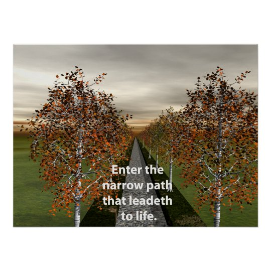 Enter the narrow path that leadeth to life. poster