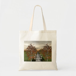 Enter the narrow path that leadeth to life. tote bag