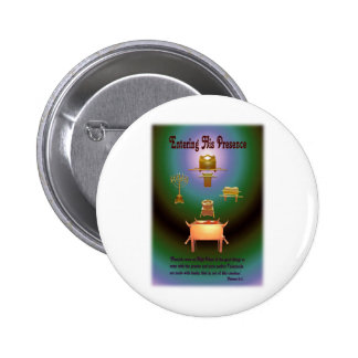 Entering His Presence Pinback Buttons