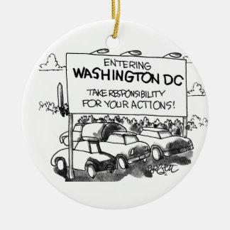 Entering Washington DC,,take responsibility... Ceramic Ornament