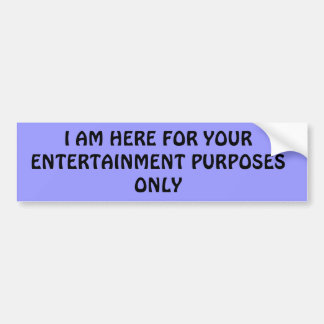 Entertainment Purposes Only Bumper Sticker