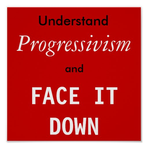 Entienda el Progressivism y HÁGALE FRENTE ABAJO Poster