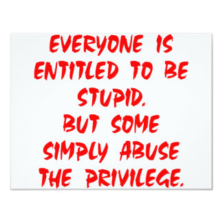 Entitled To Be Stupid Some Abuse The Privilege Card