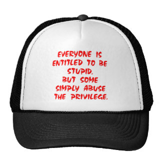 Entitled To Be Stupid Some Abuse The Privilege Trucker Hat