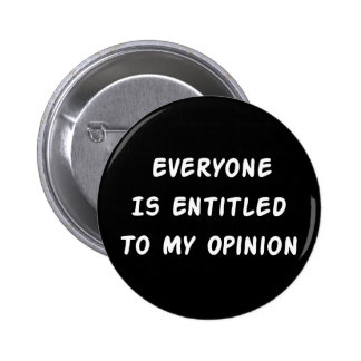Entitled To My Opinion Button
