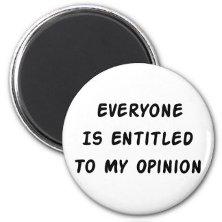 Entitled To My Opinion Magnet